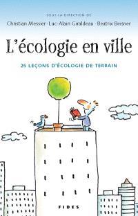L'écologie en ville  : 25 leçons d'écologie de terrain