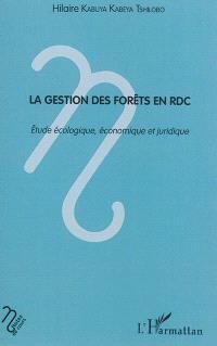 La gestion des forêts en RDC : étude écologique, économique et juridique