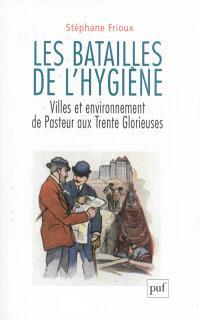Les batailles de l'hygiène : villes et environnement de Pasteur aux Trente Glorieuses