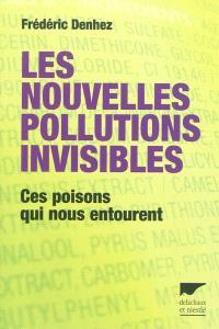Les nouvelles pollutions invisibles : ces poisons qui nous entourent