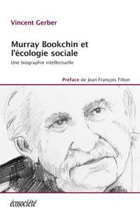 Murray Bookchin et l'écologie sociale  : une biographie intellectuelle