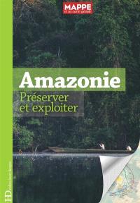 Amazonie : préserver et exploiter
