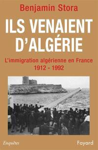 Ils venaient d'Algérie : l'immigration algérienne en France, 1912-1992
