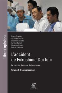 L'accident de Fukushima Dai Ichi : le récit du directeur de la centrale. Volume 1, L'anéantissement