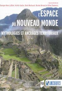 L'espace du Nouveau Monde : mythologies et ancrages territoriaux