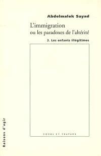 L'immigration ou Les paradoxes de l'altérité. Volume 2, Les enfants illégitimes