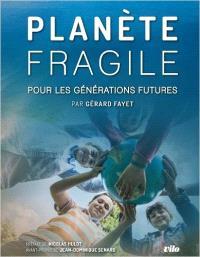 Planète fragile : pour les générations futures = A fragile planet : for future generations