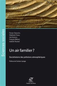 Un air familier ? : sociohistoire des pollutions atmosphériques