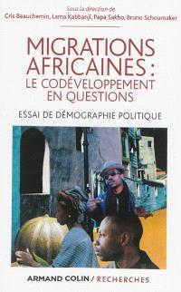 Migrations africaines : le codéveloppement en questions : essai de démographie politique