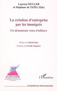 La création d'entreprise par les immigrés : un dynamisme venu d'ailleurs