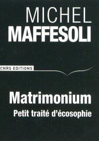 Matrimonium : petit traité d'écosophie