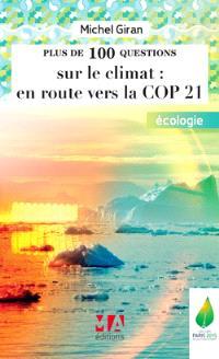 Plus de 100 questions, autant de sites Web et d'idées sur les questions du changement climatique : développement durable et climat : en route vers la COP 21