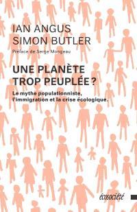 Une planète trop peuplée?  : le mythe populationniste, l'immigration et la crise écologique