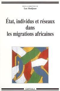 Etat, individus et réseaux dans les migrations africaines