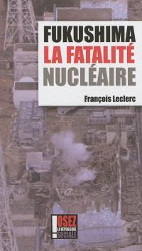 Fukushima : la fatalité nucléaire : mensonge d'Etat