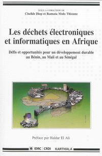 Les déchets électroniques et informatiques en Afrique : défis et opportunités pour un développement durable au Bénin, au Mali et au Sénégal