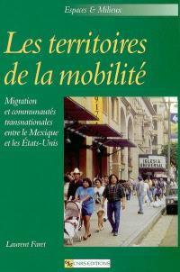 Les territoires de la mobilité : migration et communautés transnationales entre le Mexique et les Etats-Unis