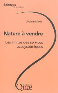 Nature à vendre : les limites des services écosystémiques : conférences-débats organisées par le groupe Sciences en questions à l'Inra en 2013, le 15 février à Dijon, le 18 février à Nancy, le 25 mars à Avignon