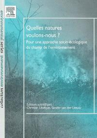 Quelles natures voulons-nous ? : pour une approche socio-écologique du champ de l'environnement