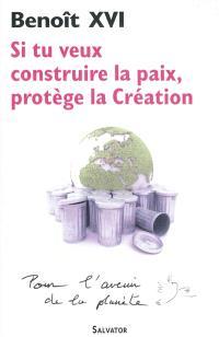 Si tu veux construire la paix, protège la Création : message pour la célébration de la Journée mondiale de la paix : pour l'avenir de la planète