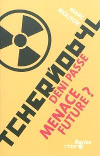 Tchernobyl : déni passé, menace future ?