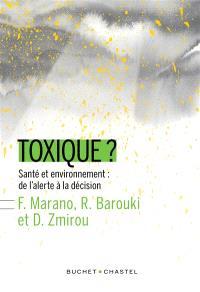 Toxique ? : santé et environnement : de l'alerte à la décision