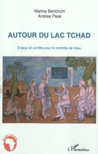 Autour du lac Tchad : enjeux et conflits pour le contrôle de l'eau