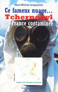 Ce fameux nuage, Tchernobyl : la France contaminée : suivi d'un dossier sur les conséquences dans la région de Tchernobyl