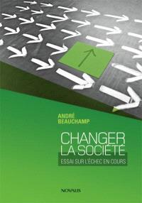 Changer la société  : essai sur l'échec en cours