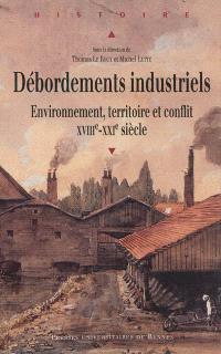 Débordements industriels : environnement, territoire et conflit, XVIIIe-XXIe siècle
