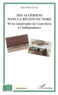 Des Algériens dans la région du Nord : de la catastrophe de Courrières à l'indépendance