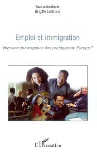 Emploi et immigration : vers une convergence des pratiques en Europe ?