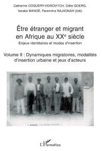 Etre étranger et migrant en Afrique au XXe siècle : enjeux identitaires et modes d'insertion. Volume 2, Dynamiques migratoires, modalités d'insertion urbaine et jeux d'acteurs