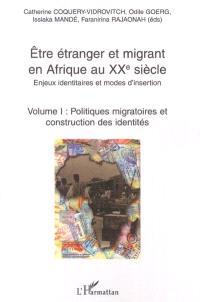 Etre étranger et migrant en Afrique au XXe siècle : enjeux identitaires et modes d'insertion. Volume 1, Politiques migratoires et construction des identités
