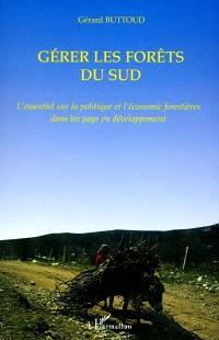 Gérer les forêts du Sud : l'essentiel sur la politique et l'économie forestières dans les pays en voie de développement