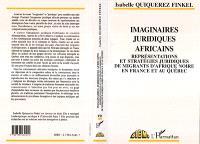 Imaginaires juridiques africains : représentations et stratégies juridiques de migrants d'Afrique noire en France et au Quebec