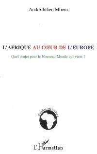 L'Afrique au coeur de l'Europe : quel projet pour le Nouveau monde qui vient ?