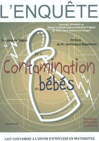 L'enquête sur la contamination des bébés : lait contaminé à l'oxyde d'éthylène en maternités, nouveau scandale sanitaire