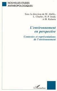L'environnement en perspective : contextes et représentations de l'environnement