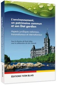 L'environnement, un patrimoine commun et son État gardien  : aspects juridiques, nationaux, transnationaux et internationaux
