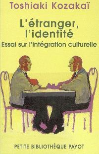 L'étranger, l'identité : essai sur l'intégration culturelle