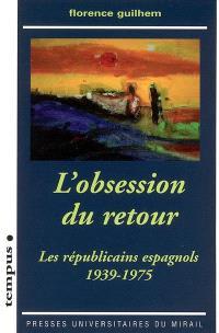 L'obsession du retour : les républicains espagnols, 1939-1975