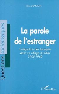 La parole de l'estranger : l'intégration des étrangers dans un village du Midi, 1900-1960