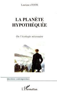 La planète hypothéquée ou L'écologie nécessaire
