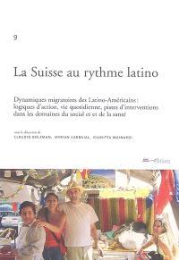 La Suisse au rythme latino : dynamiques migratoires des Latino-Américains : logiques d'action, vie quotidienne, pistes d'interventions dans les domaines du social et de la santé