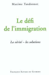 Le défi de l'immigration : la vérité, les solutions