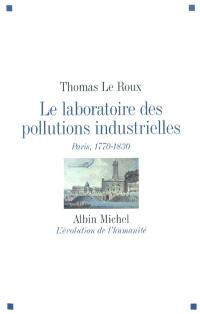 Le laboratoire des pollutions industrielles : Paris, 1770-1830