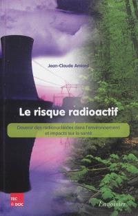 Le risque radioactif : devenir des radionucléides dans l'environnement et impacts sur la santé