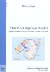 Le temps des migrations blanches : migrer en Occident, du milieu du XIXe siècle au milieu du XXe siècle