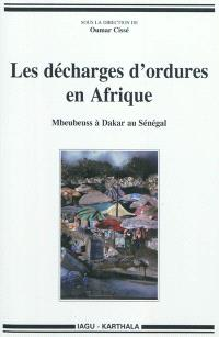 Les décharges d'ordures en Afrique : Mbeubeuss à Dakar au Sénégal